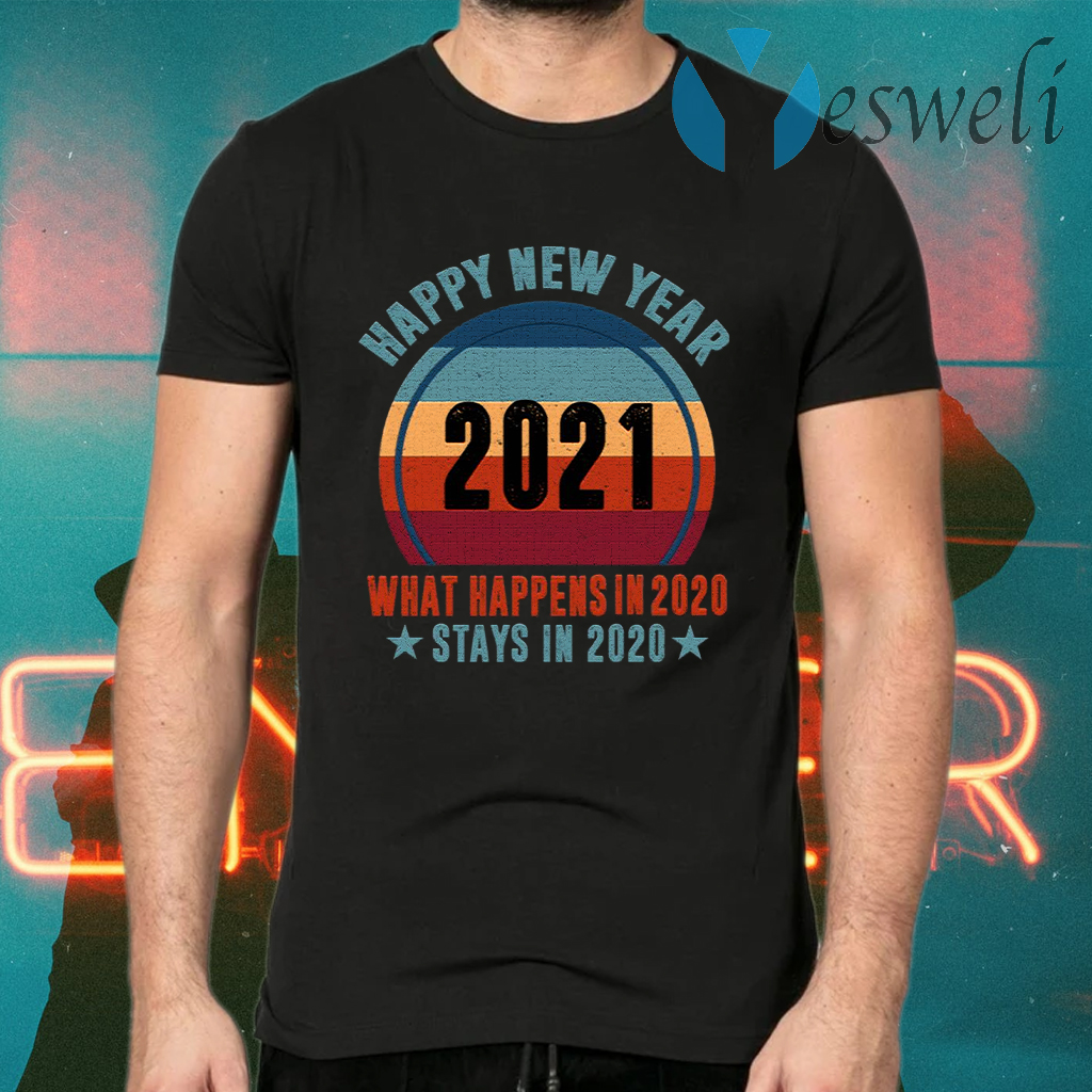 Happy New Year 2021 What Happens In 2020 Stays In 2020 T-Shirts