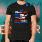 I Am 1776% Sure No One Will Be Taking My Guns T-Shirts