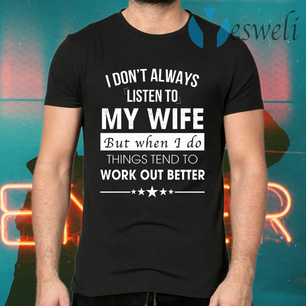 I Don't Always Listen To My Wife T-Shirts