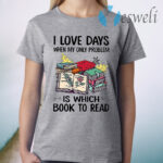 I Love Days When My Only Problem Which Book T-Shirt