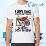 I Love Days When My Only Problem Which Book T-Shirts