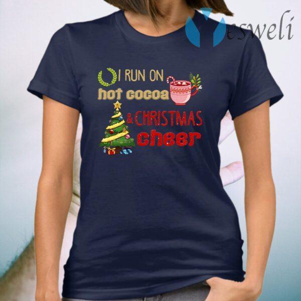 I Run on Hot Cocoa and Christmas Cheer T-Shirt