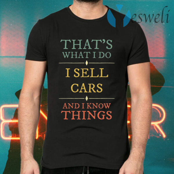 I Sell Cars I Know Things T-Shirts