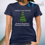 I suffer from POPD perfect ornament placement disorder Christmas T-Shirt