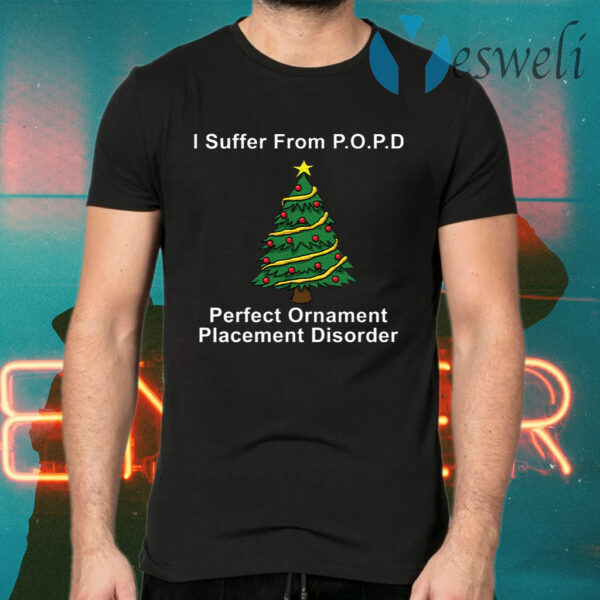 I suffer from POPD perfect ornament placement disorder Christmas T-Shirts