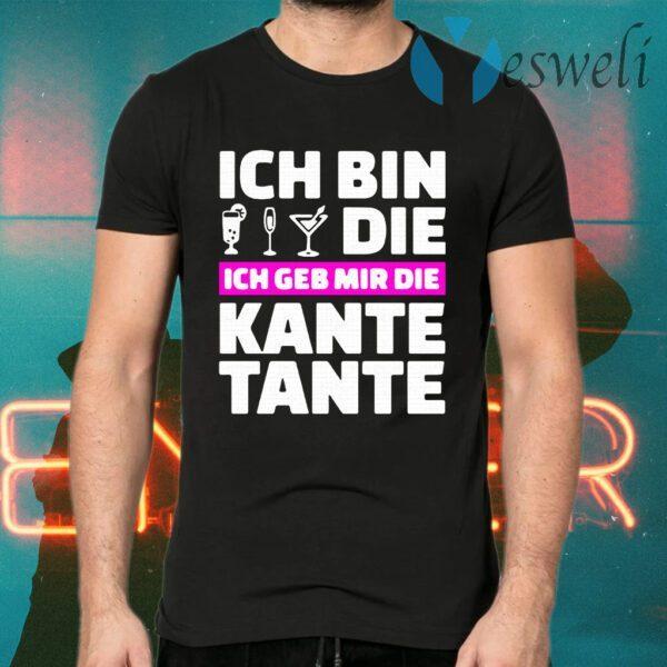 Ich Bin Die Ich Geb Mir Die Kante Tante T-Shirts
