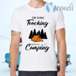 I'm Done Teaching Let's Go Camping T-Shirts