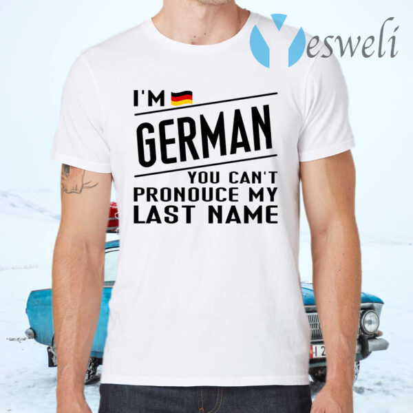 I'm German You Can't Pronounce My Last Name T-Shirts