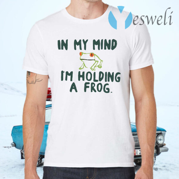 In my mind I'm holding a frog T-Shirts