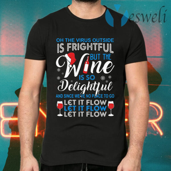 Is frightful but the Wine is so delightful let it flow Christmas T-Shirts