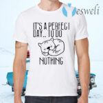 It's A Perfect Day To Do Nothing For Cat Lovers T-Shirts
