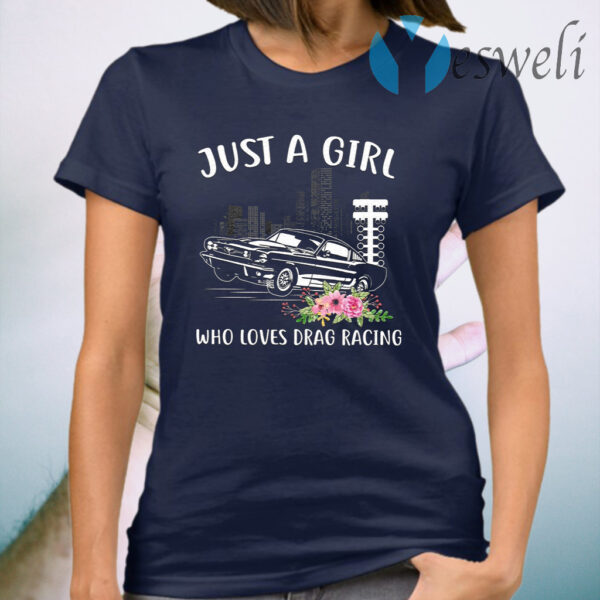 Just A Girl Who Loves Drag Racing T-Shirt