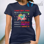 Knitting I Only Buy Yarn When I Need It For A Project Funny Sayings T-Shirt