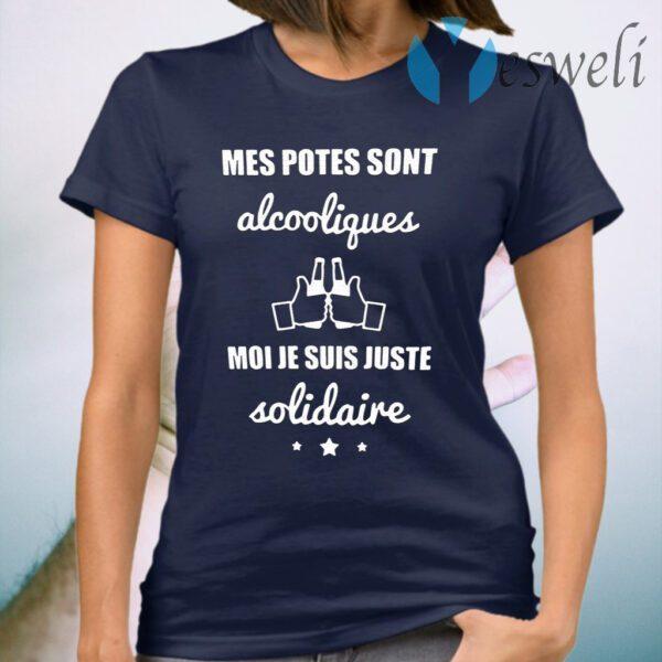 Mes Potes Sont Alcooliques Moi Je Suis Juste Solidaire T-Shirt