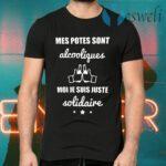 Mes Potes Sont Alcooliques Moi Je Suis Juste Solidaire T-Shirts
