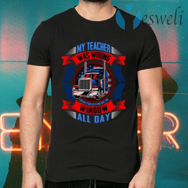 My Teacher Was Wrong I Do Get Paid To Stare Out The Window All Day T-Shirts