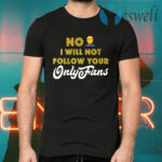 No I will not follow your only fans T-Shirts