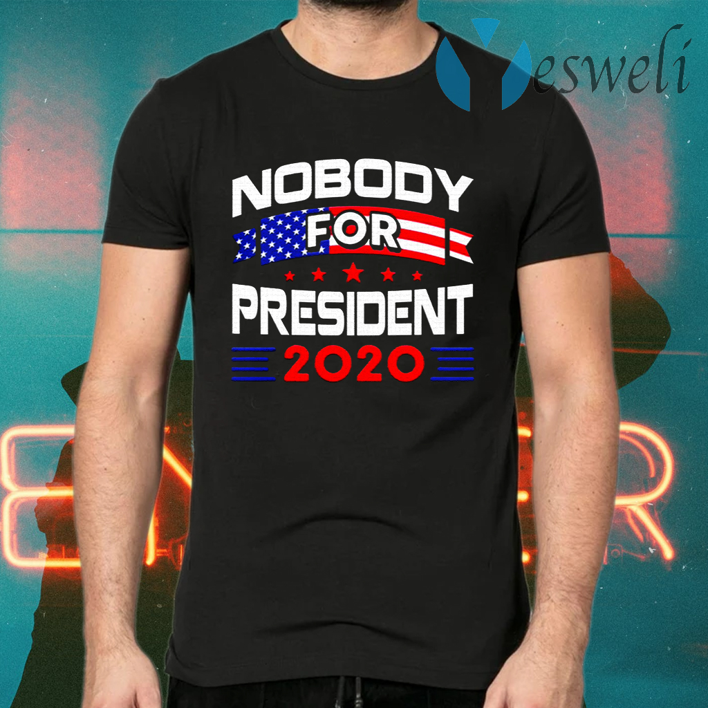 Nobody for president 2020 T-Shirts