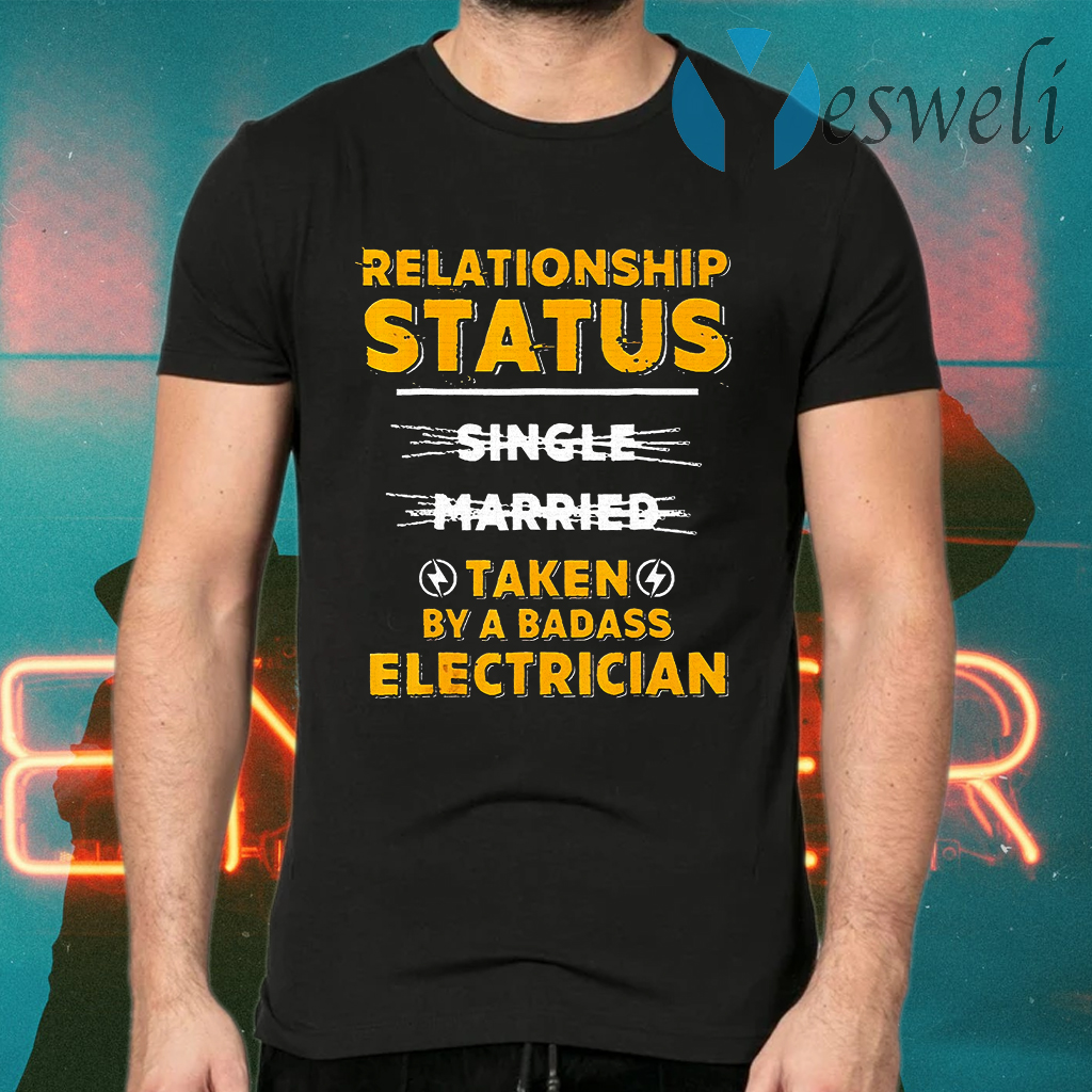 Relationship Status Taken By A Badass Electrician T-Shirts