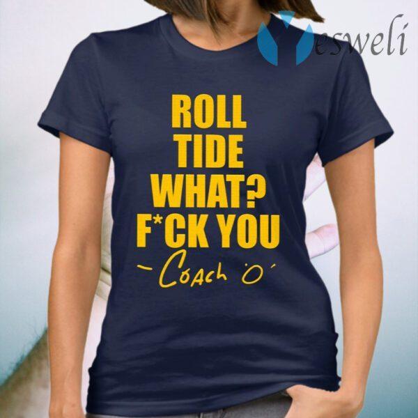 Roll Tide What Fuck You Coach O T-Shirt