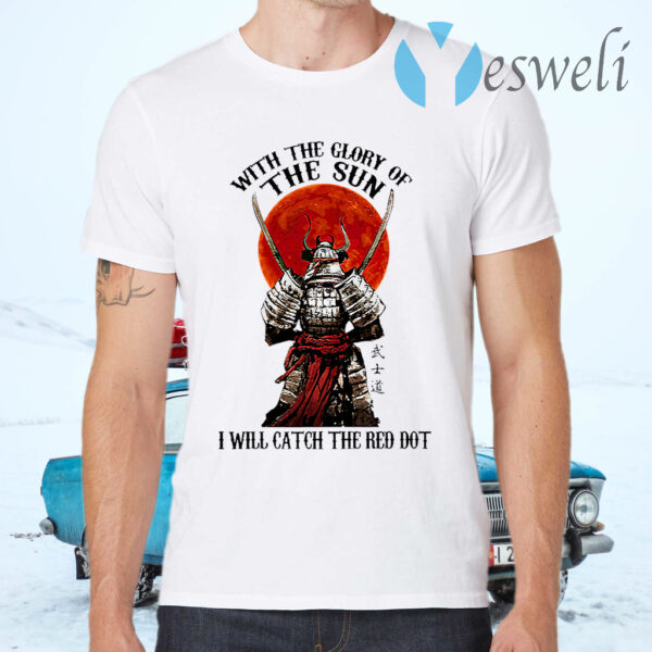 Samurai With The Glory Of The Sun I Will Catch Teh Red Dot Blood Moon T-Shirts