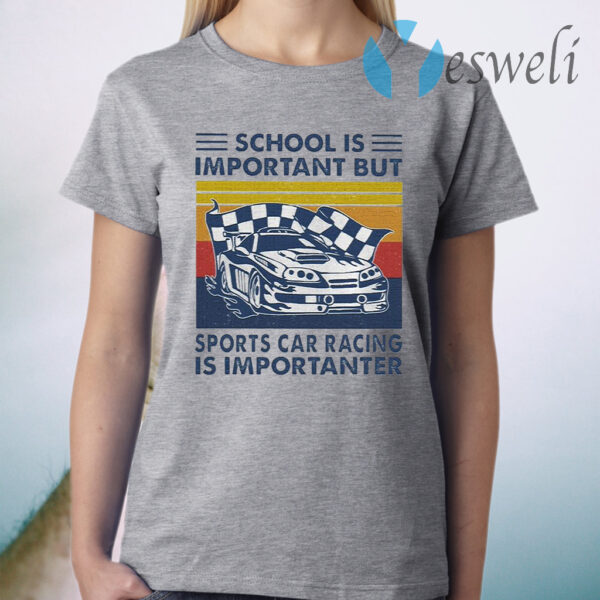 School is Important but Sports Car Racing is Importanter vintage T-Shirt