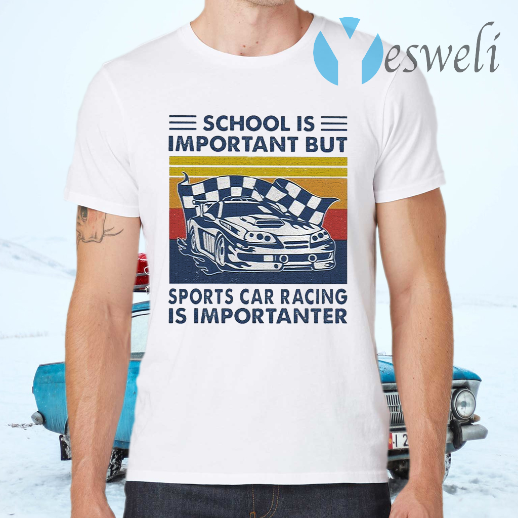 School is Important but Sports Car Racing is Importanter vintage T-Shirts