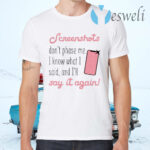 Screenshots Don't Phase Me I Know What I Said And I'll Say It Again T-Shirts
