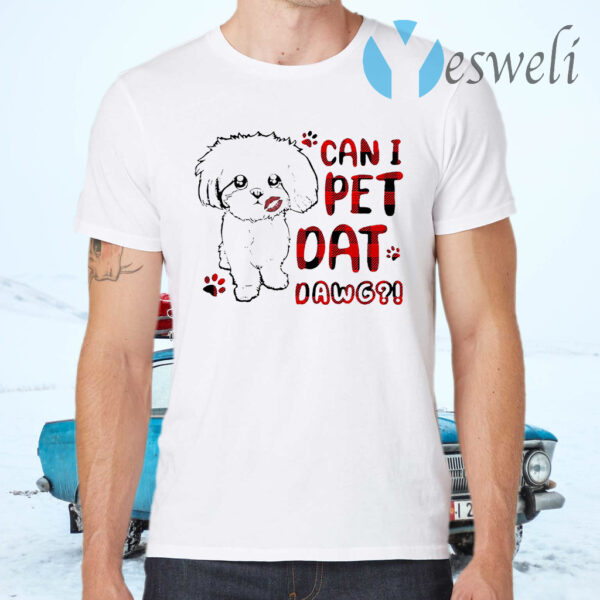 Shih tzu can I pet dat dawg T-Shirts