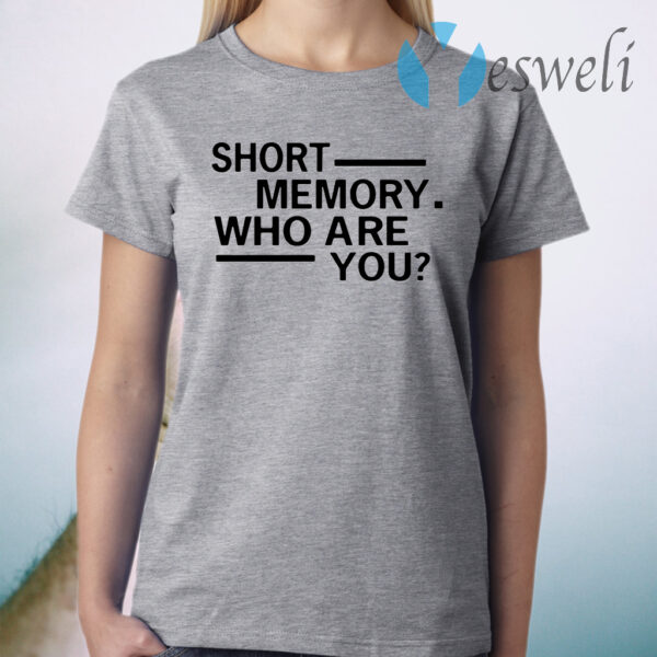 Short memory who are you T-Shirt
