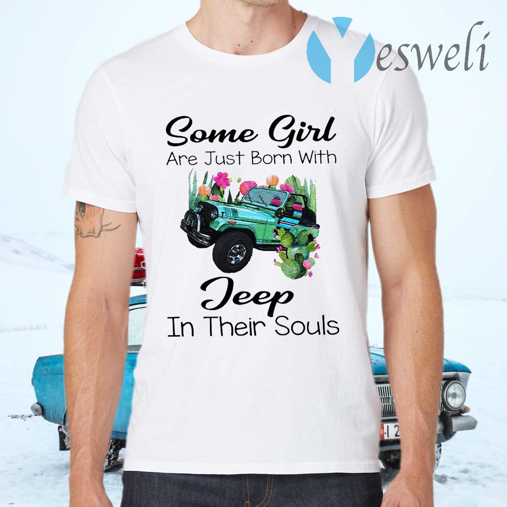 Some Girl Are Just Born With Jeep In Their Souls T-Shirts
