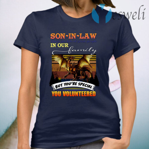 Son In Law There Are Lots Of Great People In Our Family But You're Special You Volunteered T-Shirt