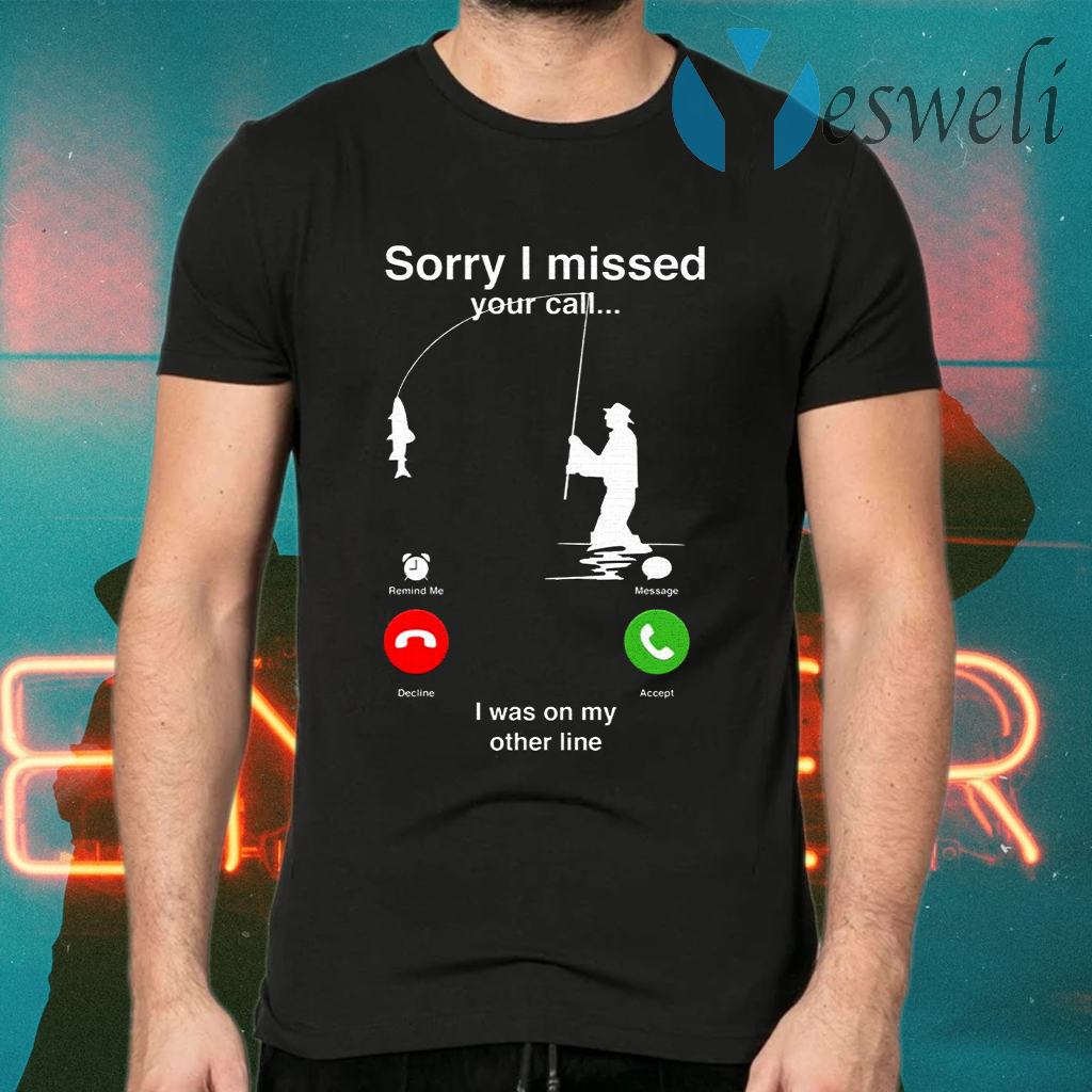 Sorry I Miss Your Call I Was On My Other Line T-Shirts