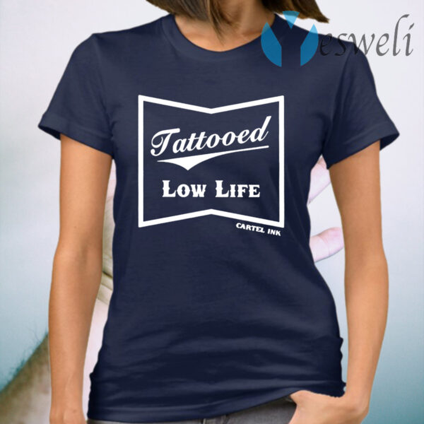 Tattooed Low life T-Shirt