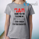 Thank you for teaching me how to be a man even though I'm your daughter T-Shirt