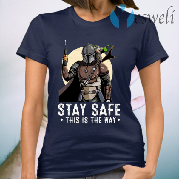 The Mandalorian And Baby Yoda Stay Safe This Is The Way T-Shirt