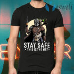 The Mandalorian And Baby Yoda Stay Safe This Is The Way T-Shirts