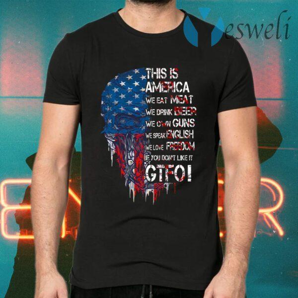This Is America We Eat Meat We Drink Beer We Own Guns We Speak English Skull American Flag T-Shirts