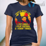 Vintage That's What I Do I Pet Dogs Play Guitar T-Shirt