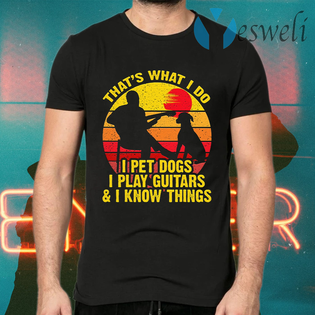 Vintage That's What I Do I Pet Dogs Play Guitar T-Shirts