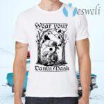 Wear your damn mask T-Shirts