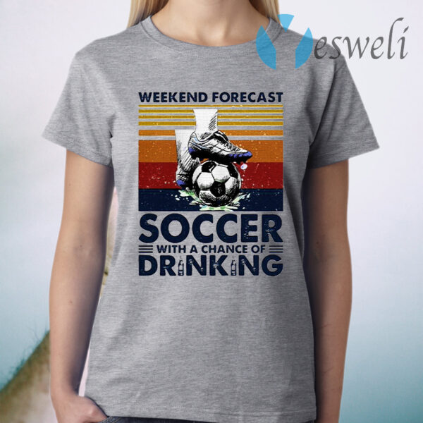 Weekend Forecast Soccer With A Chance Of Drinking T-Shirt