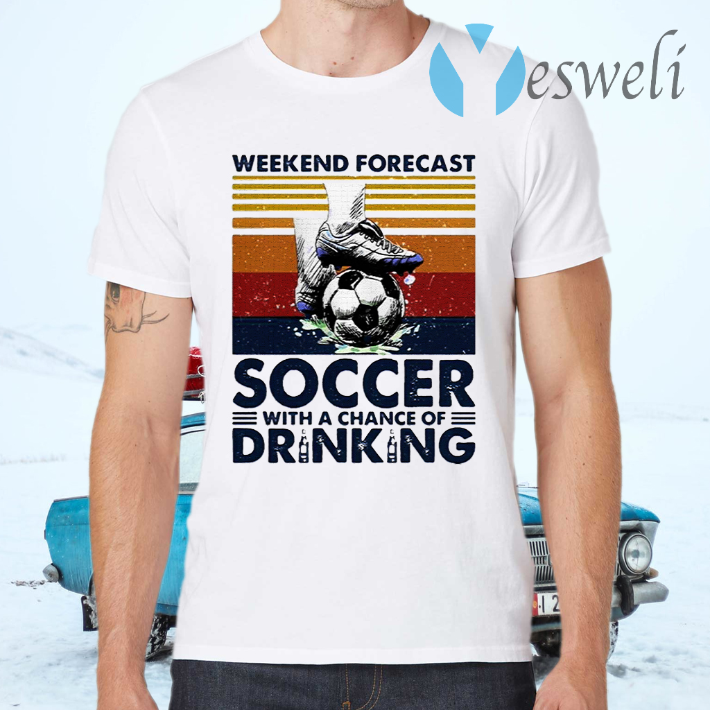 Weekend Forecast Soccer With A Chance Of Drinking T-Shirts