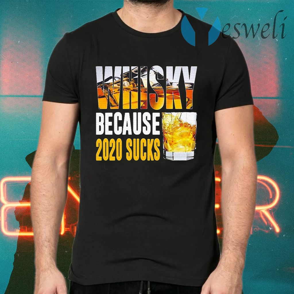 Whisky because 2020 sucks T-Shirts