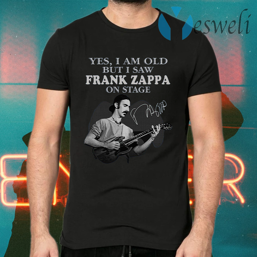 Yes I Am Old But I Saw Frank Zappa On Stage Signature T-Shirts