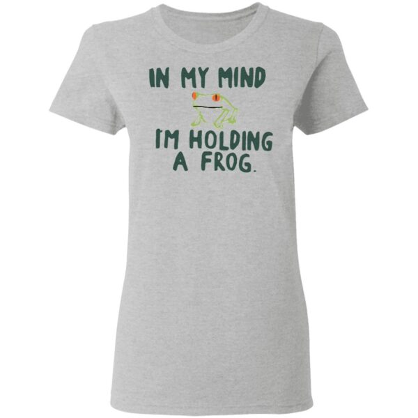 In my mind I'm holding a frog T-Shirt