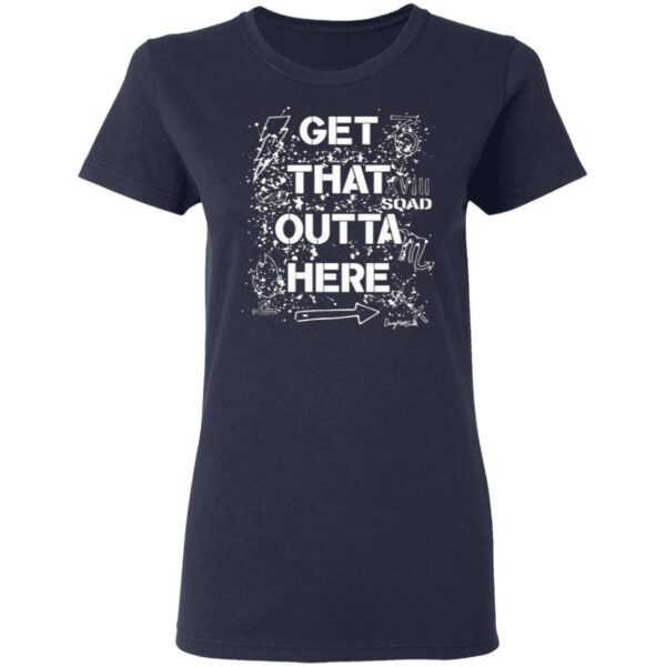 Get That Outta Here T-Shirt