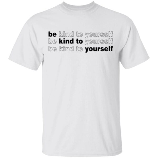 Be Kind To Yourself T-Shirt