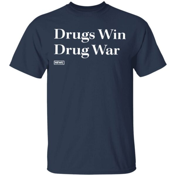 Drugs Win Drug War T-Shirt