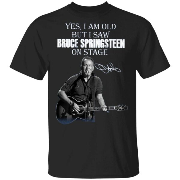 Yes I Am Old But I Saw Bruce Springsteen On Stage T-Shirt